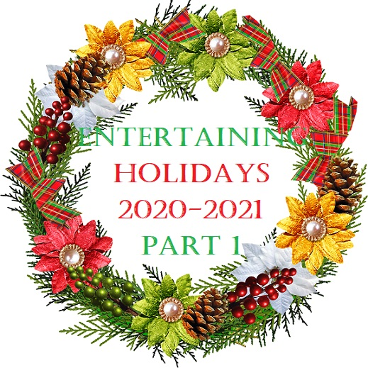 ENTERTAINING: Holidays 2020-2021, Part 1*