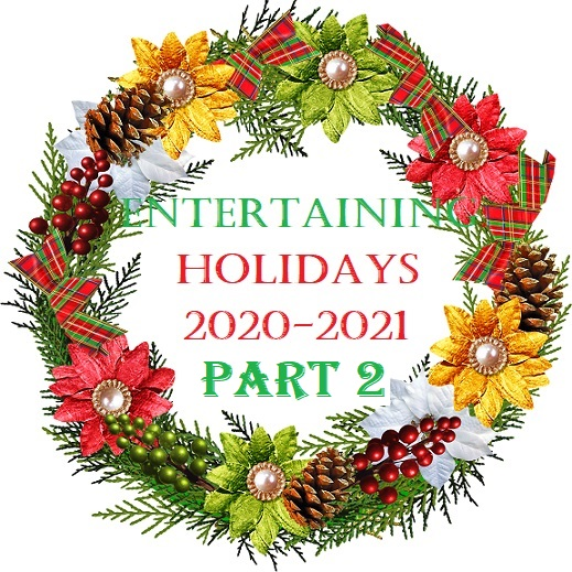 ENTERTAINING: HOLIDAYS 2020-2021, PART 2